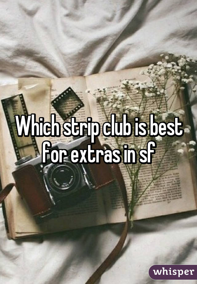 Which strip club is best for extras in sf