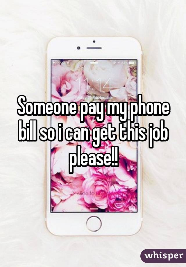 Someone pay my phone bill so i can get this job please!!
