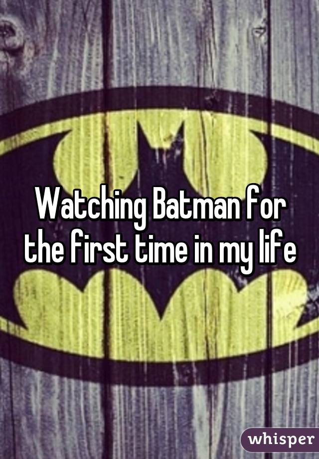 Watching Batman for the first time in my life