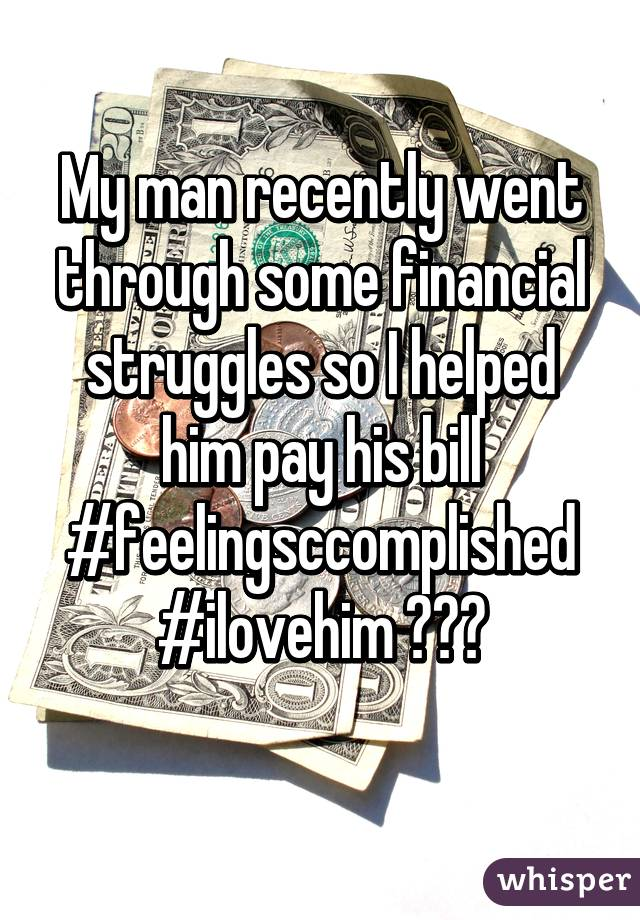My man recently went through some financial struggles so I helped him pay his bill #feelingsccomplished #ilovehim 💋🔐😍