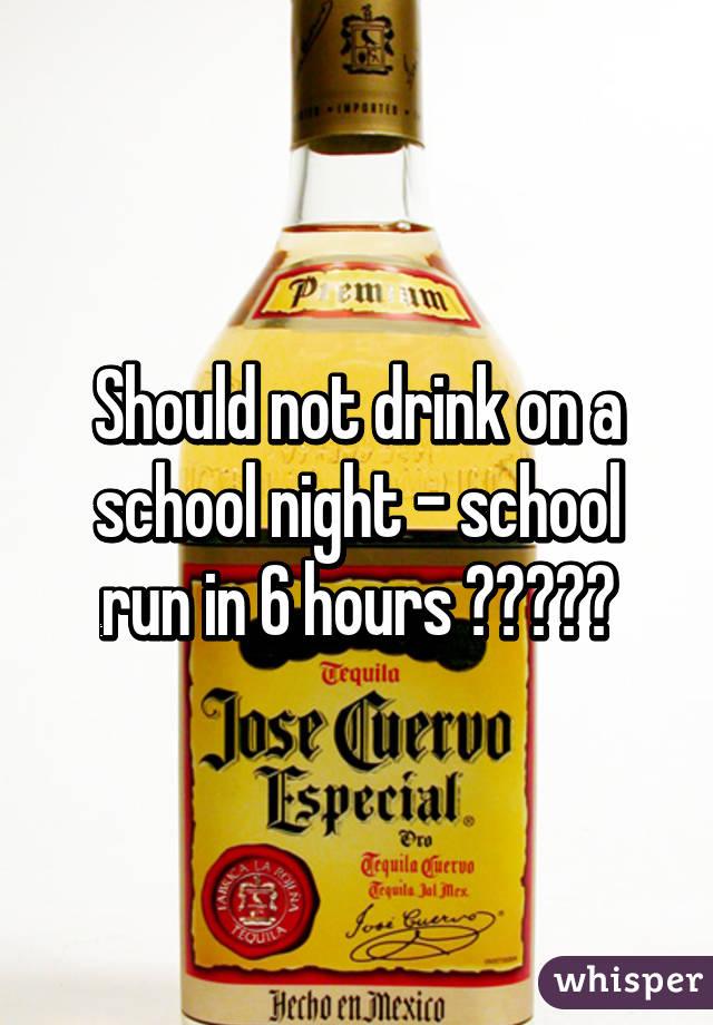 Should not drink on a school night - school run in 6 hours 😫😫😫😫😫