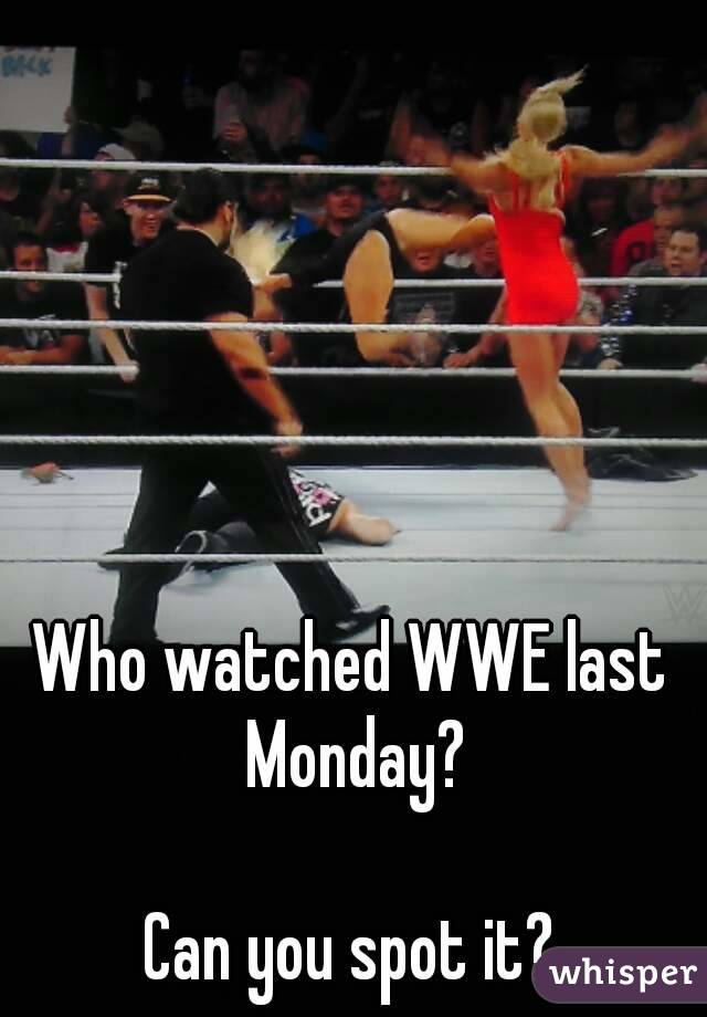 Who watched WWE last Monday?  Can you spot it?