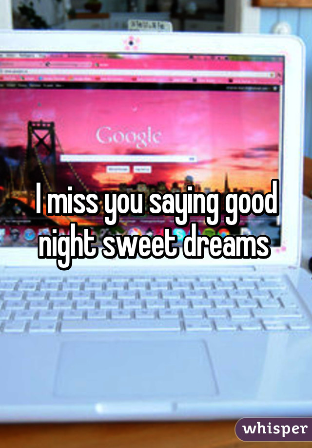 I Miss You Saying Good Night Sweet Dreams