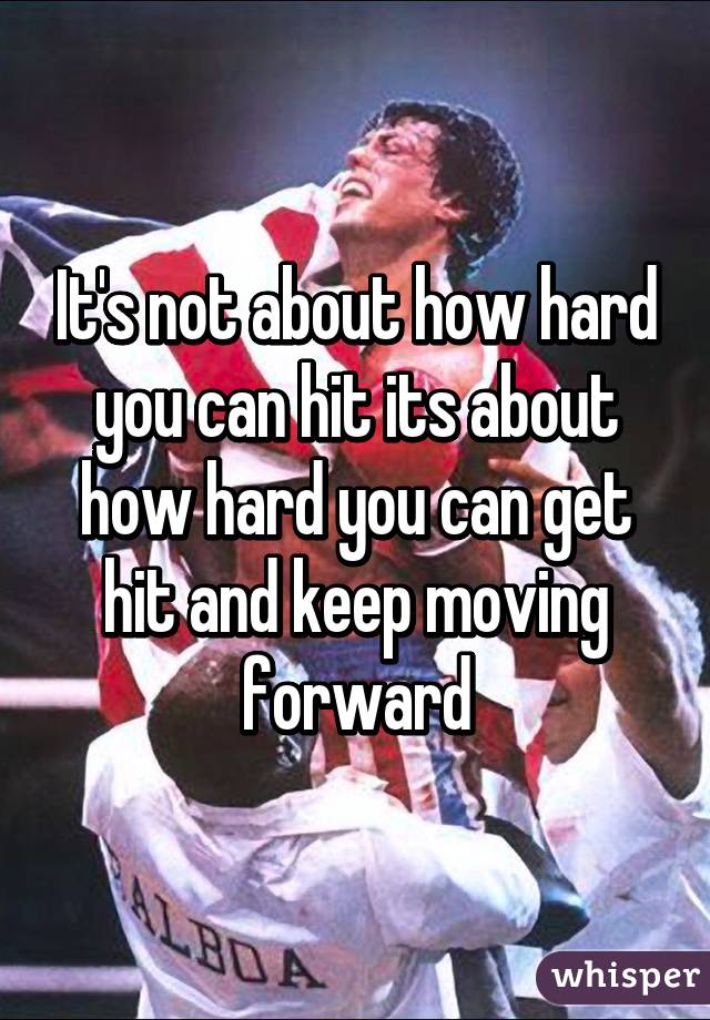 Its Not About How Hard You Can Hit Its About How Hard You Can Get Hit