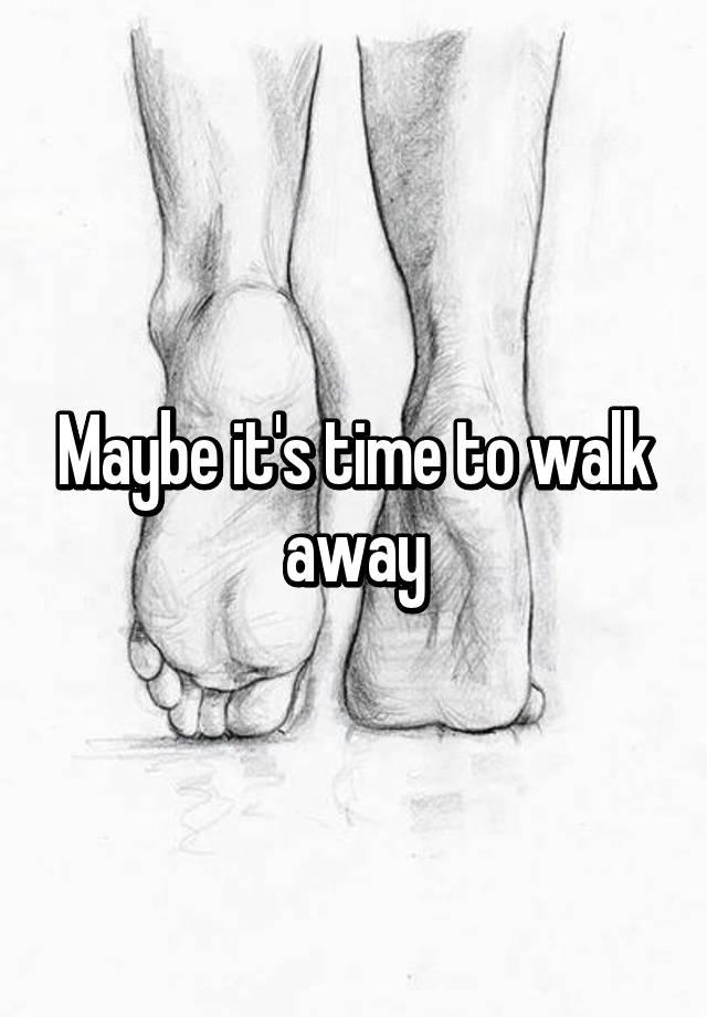 Away time to walk is when it When It's