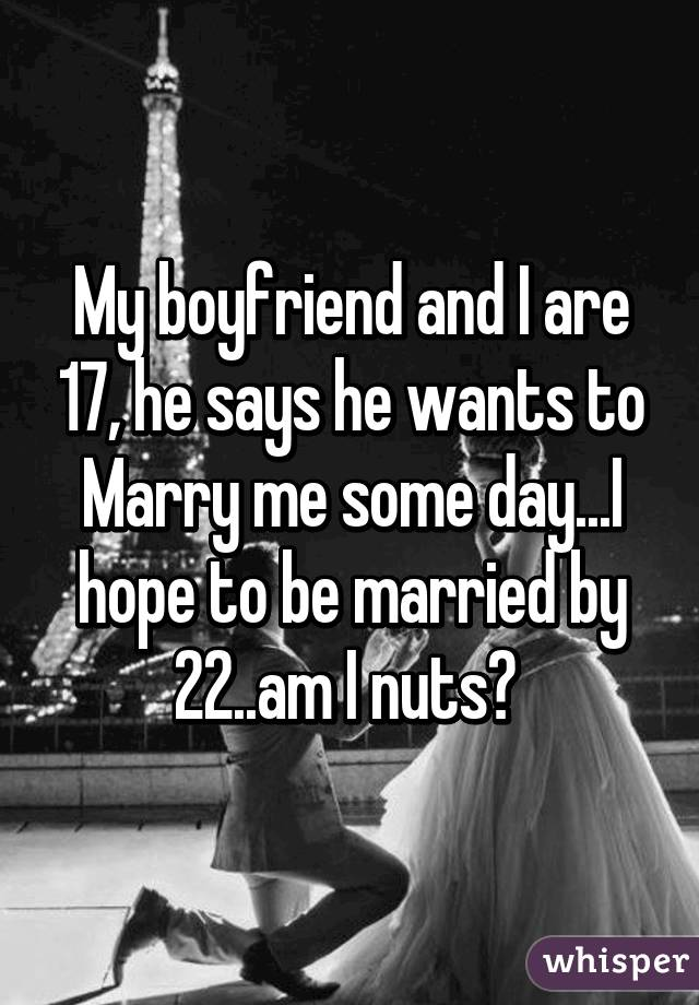He says he wants to marry me