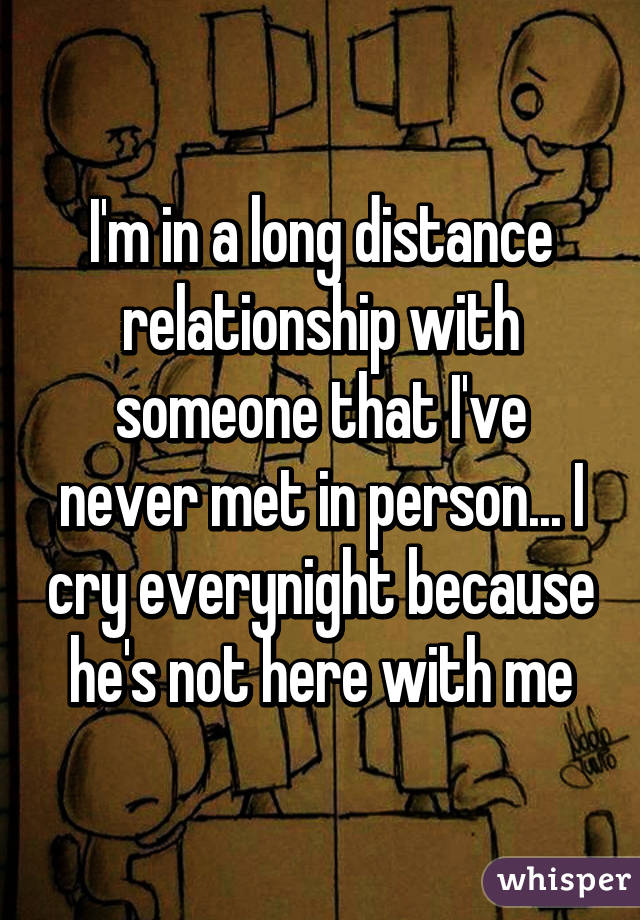 Long distance relationships never met in person