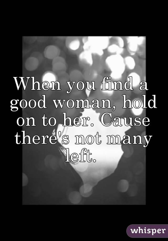 When you find a good woman