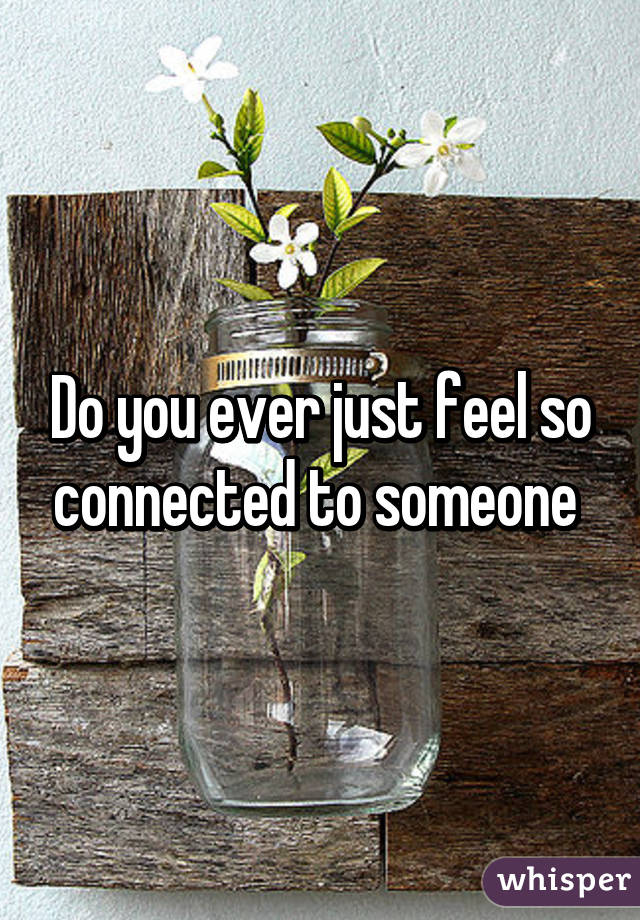 feeling a connection with someone you ve just met