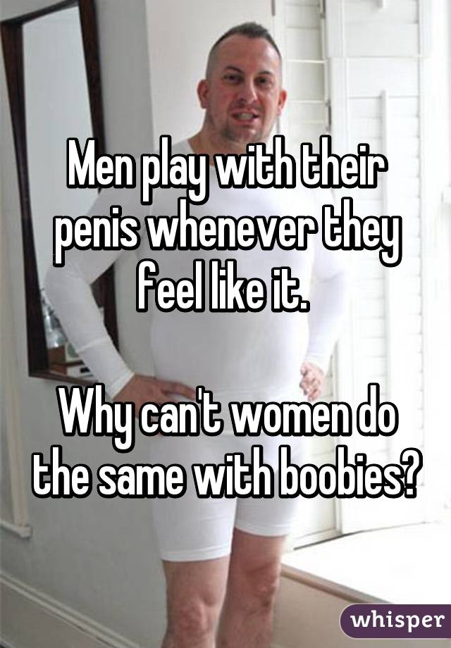 Join told men playin with their dick