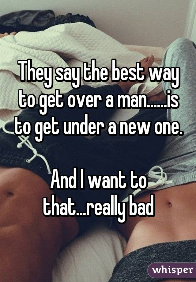 The best way to get over a man