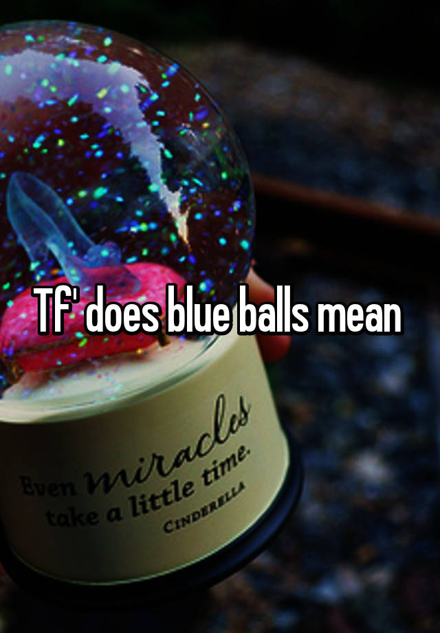 What does the term blue balls mean