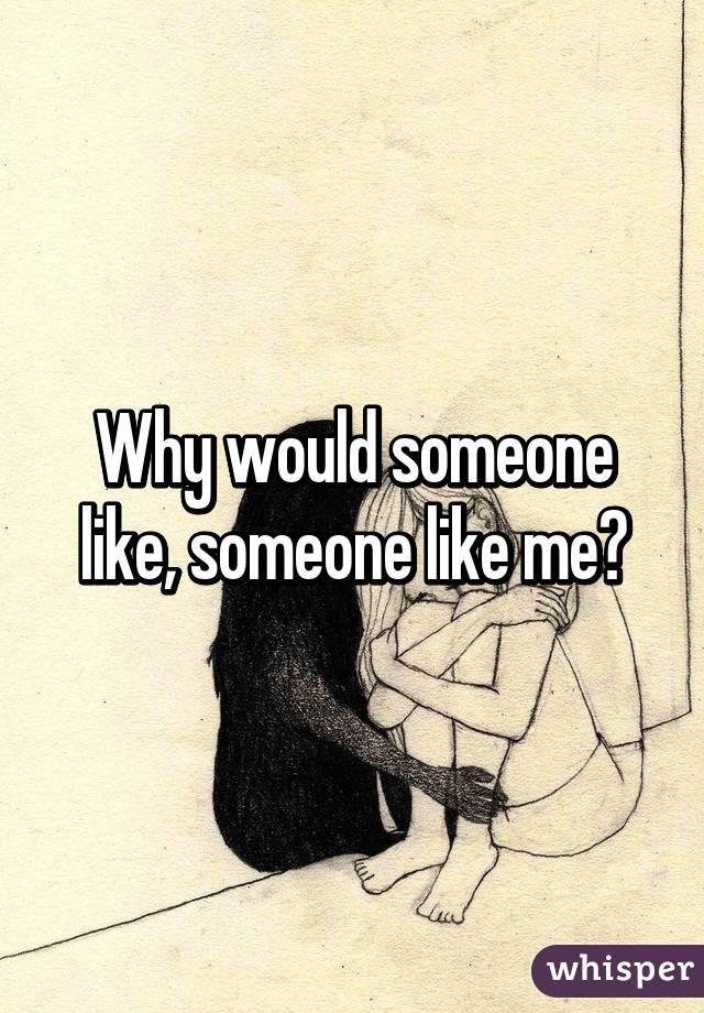 Does someone like me