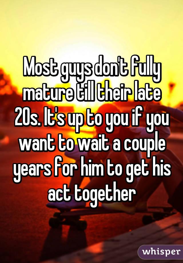 when do men fully mature