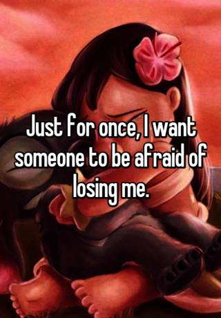 i want someone to be afraid of losing me