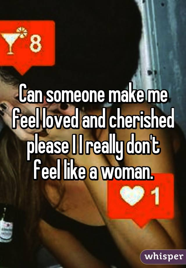 And Feel Woman To A Cherished Make Loved How