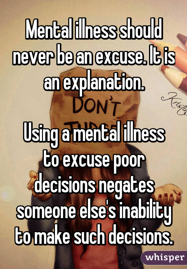 Mental illness should never be an excuse  It is an explanation