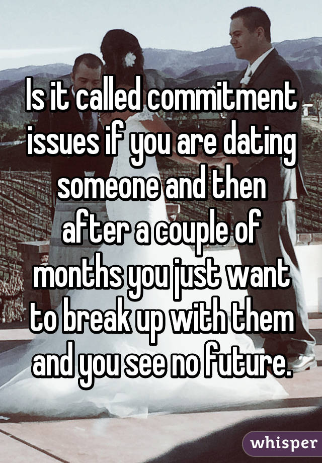 Dating a girl that has commitment issues