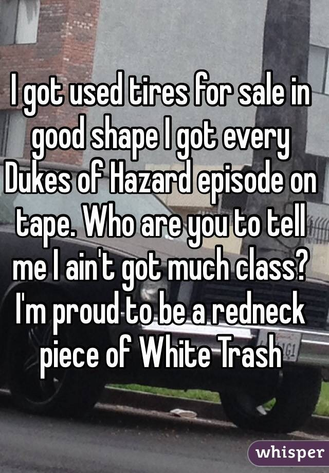 I Got Used Tires For Sale In Good Shape I Got Every Dukes Of Hazard