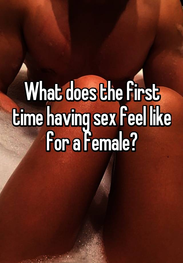 What does haveing sex feel like