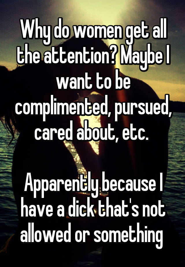 Why women love attention