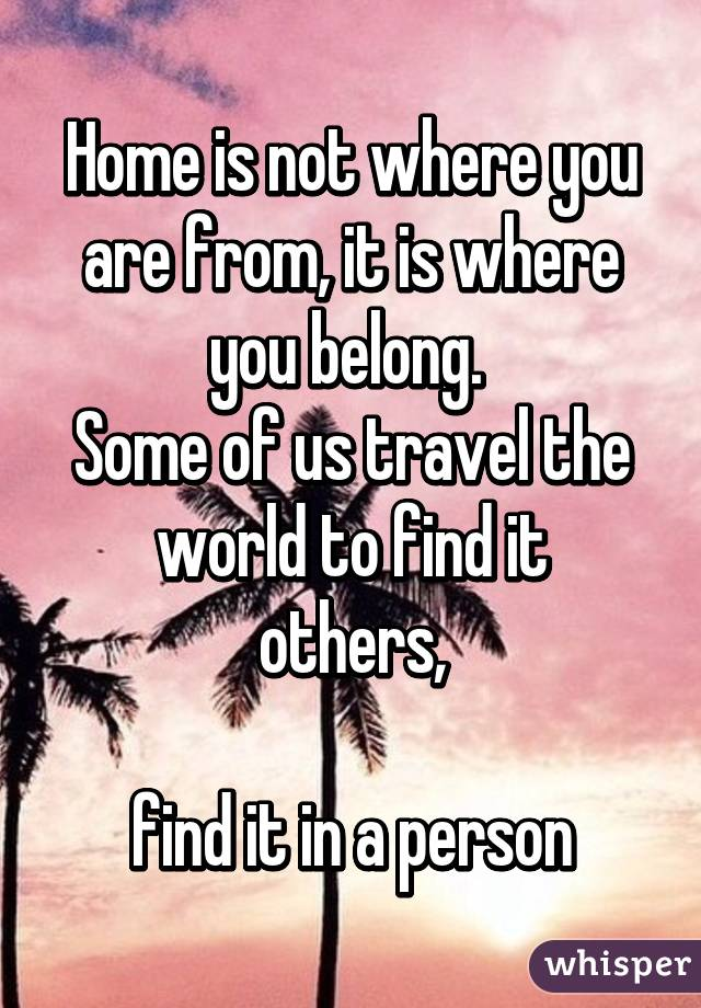 Home Is Not Where You Are From It Belong