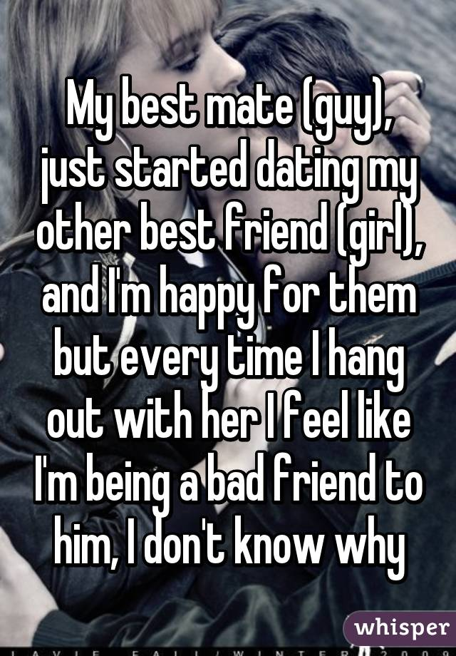 My Best The I Dating Like Girl Friend Started smack