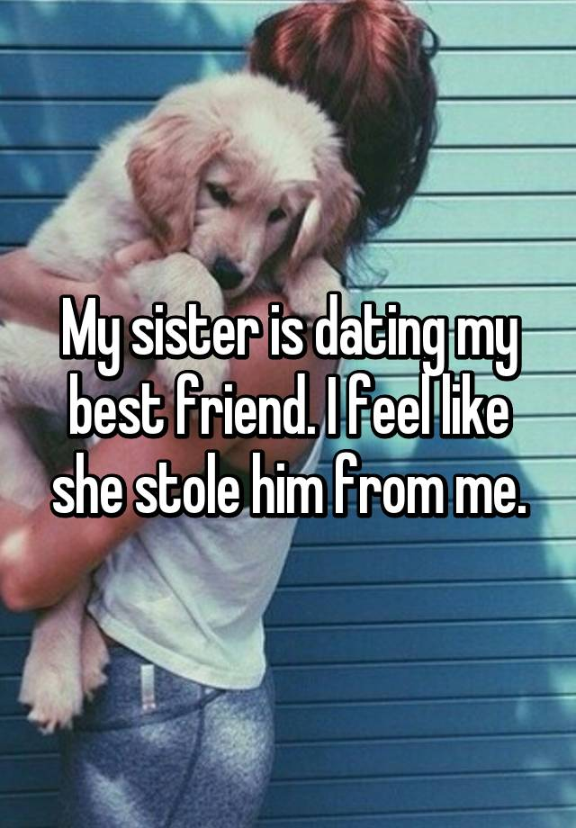 My Best Friend Dating My Sister
