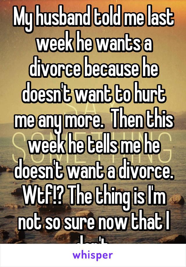 He wants a divorce but i don t