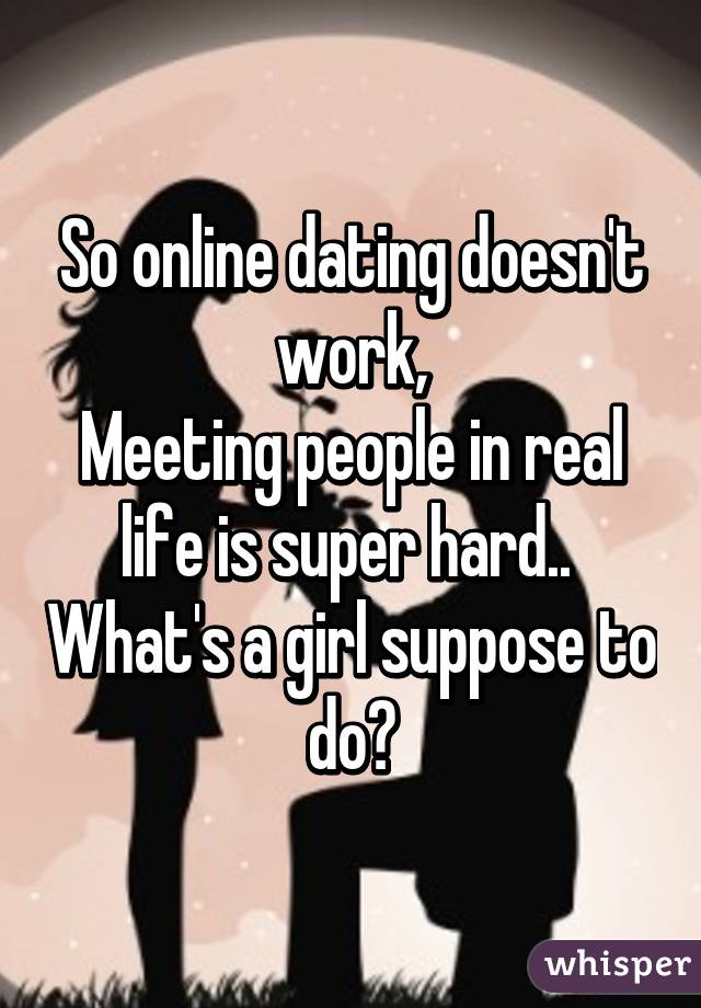 Why Online Dating Doesn T Work