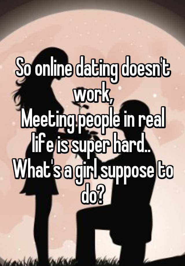 Online dating why it doesn t work