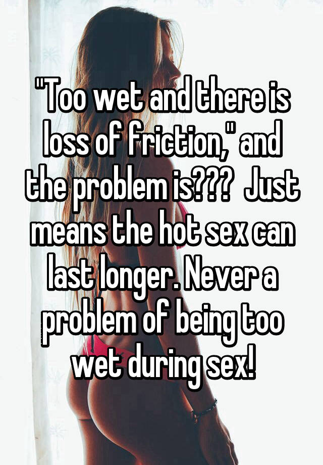 Too wet sex