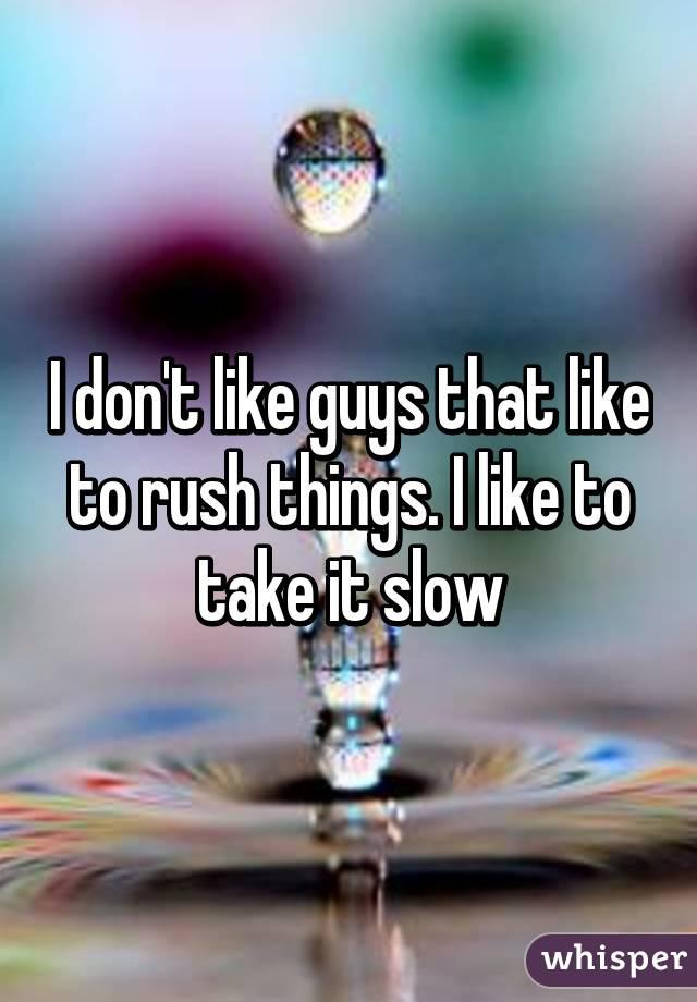 why guys take it slow
