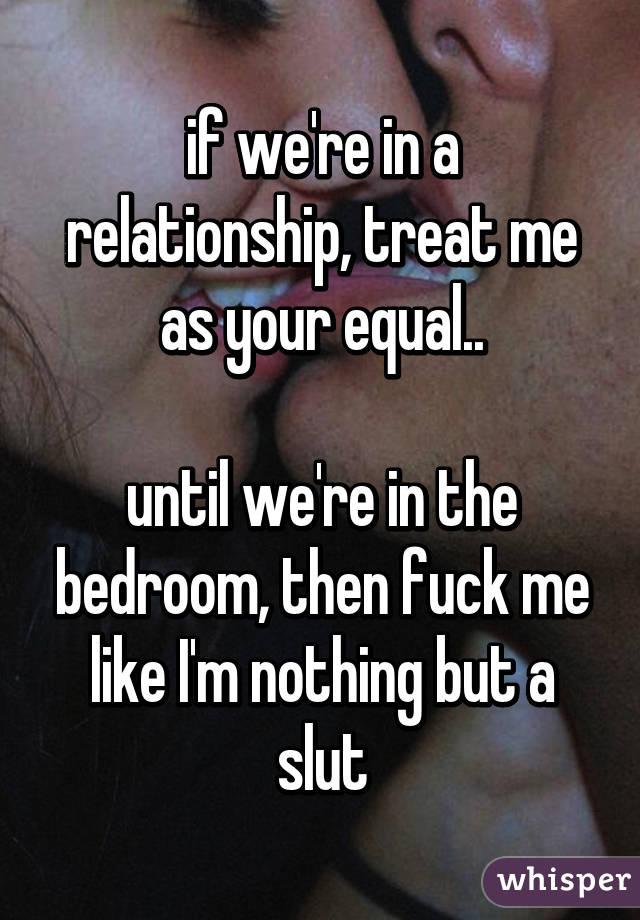 fuck me like the slut i am
