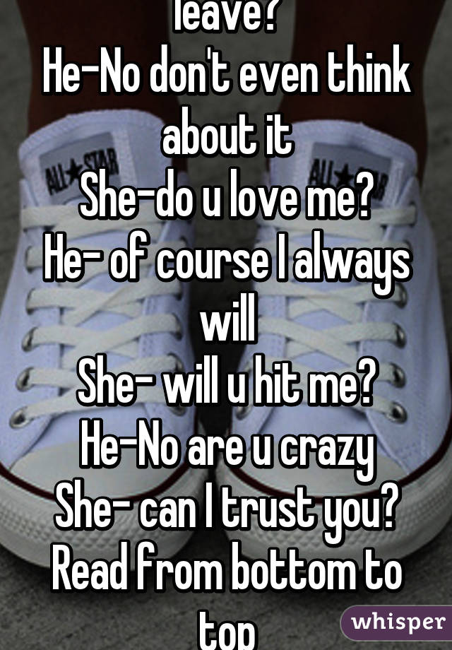 She Do You Want Me To Leave He No Don T Even Think About It She