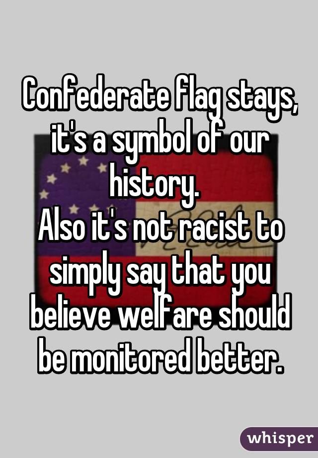 Confederate Flag Stays Its A Symbol Of Our History Also Its Not