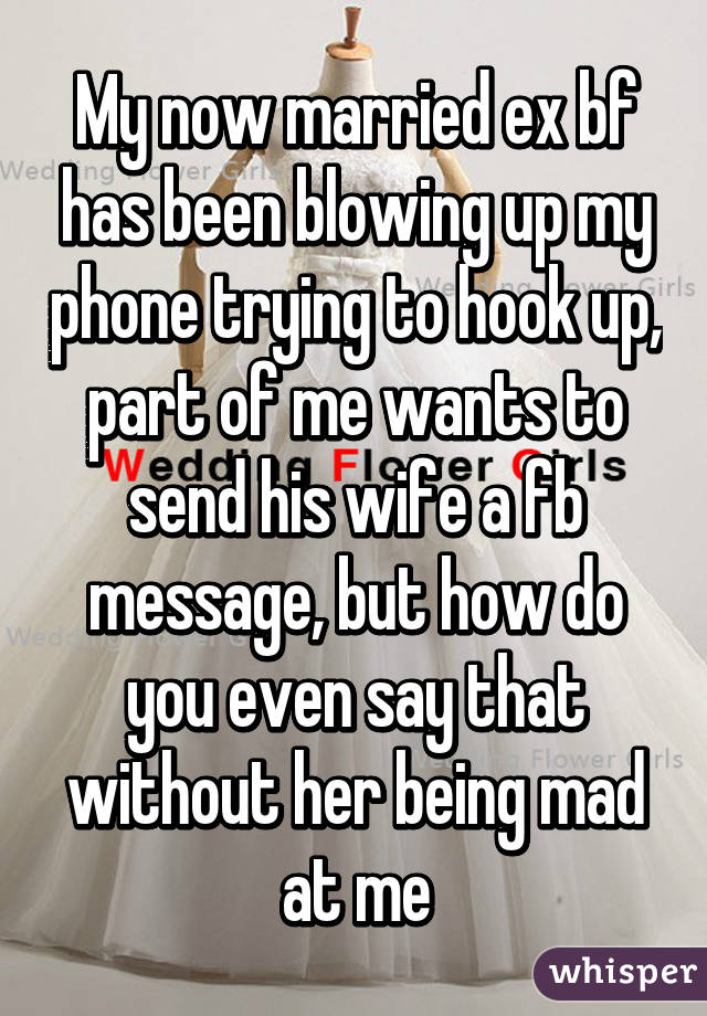 Married ex wants to hook up