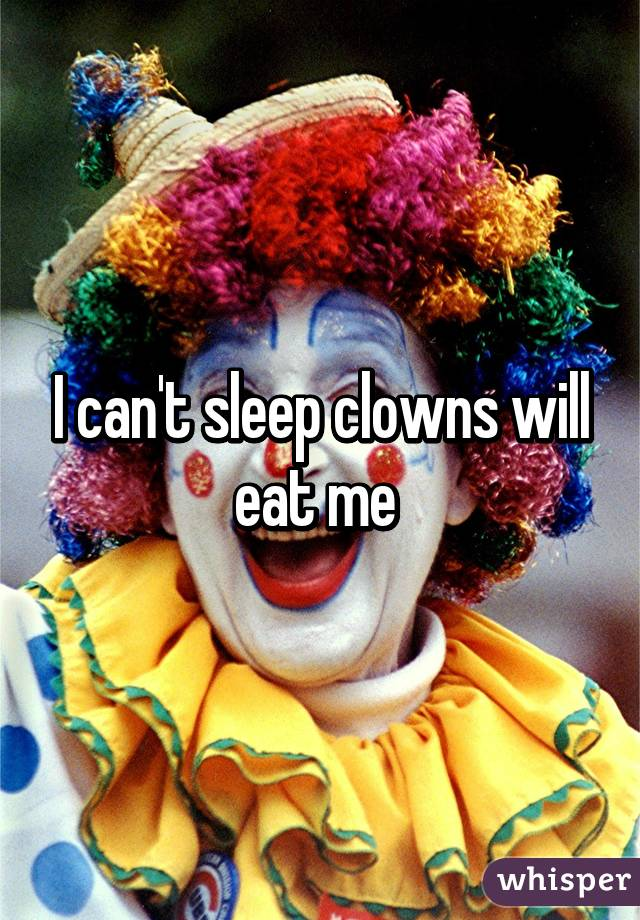 I can't sleep clowns will eat me