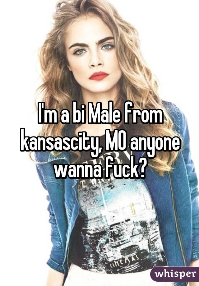 I'm a bi Male from kansascity, MO anyone wanna fuck?
