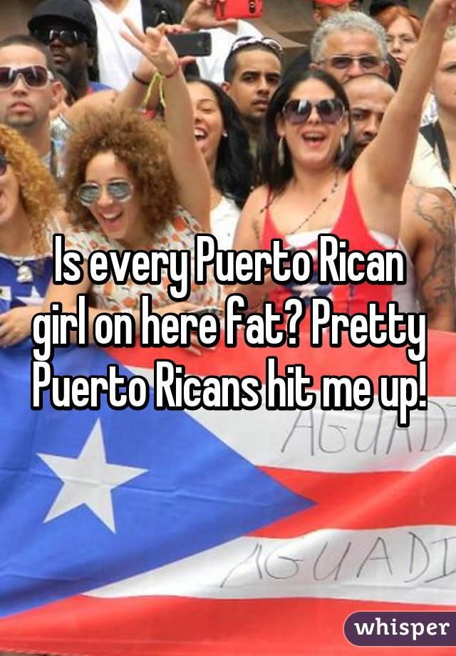 Fat puerto rican girls consider, that