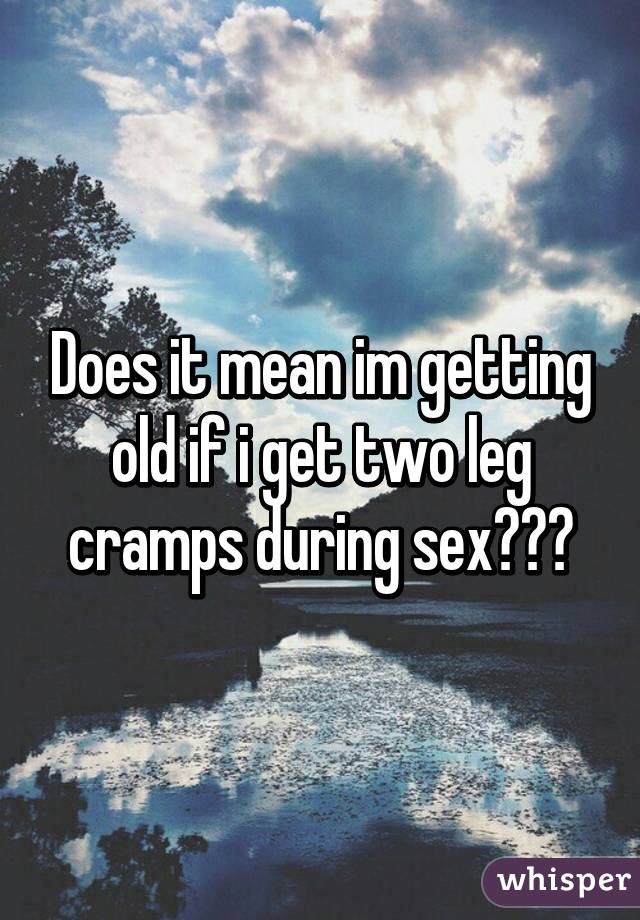 why do i get leg cramps during sex