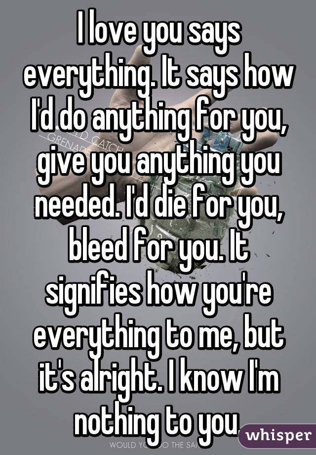 I do love you but its alright