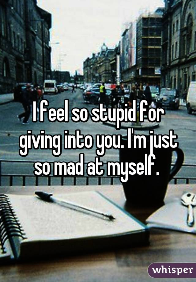i feel so mad