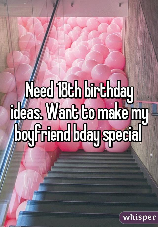 Need 18th Birthday Ideas Want To Make My Boyfriend Bday Special