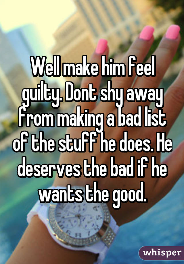 How To Make Him Feel Guilty For Hurting You