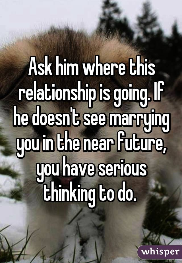 Ask Where Relationship Should You Is Going When The
