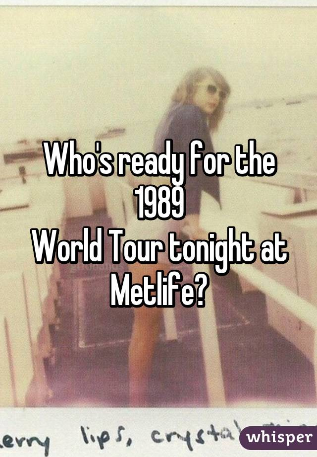 Who's ready for the 1989 World Tour tonight at Metlife?