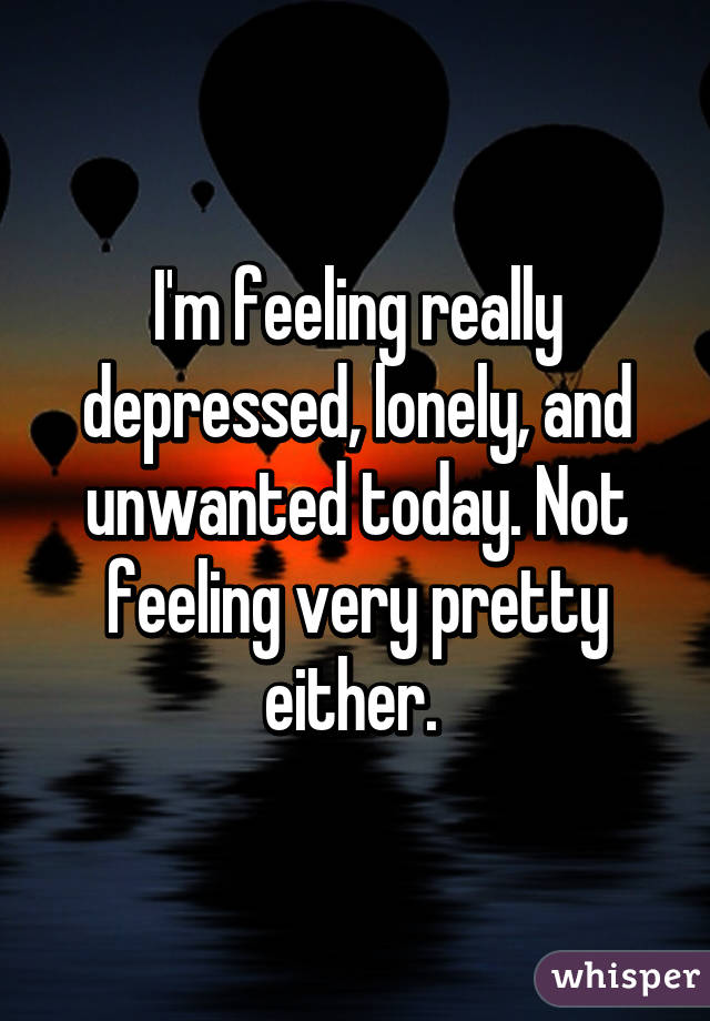 Feeling very lonely and depressed