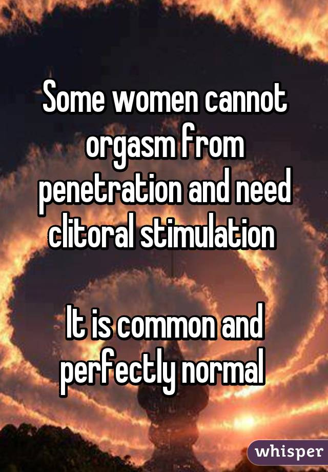 I cannot have clitoris orgasm