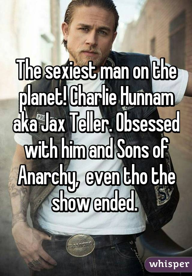 The Sexiest Man On The Planet Charlie Hunnam Aka Jax Teller